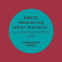 ONLINE – ABCD: Measuring what matters! Is anyone better off?